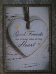 Good friends are always close at my heart