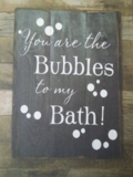 You are the bubbles to my bath!