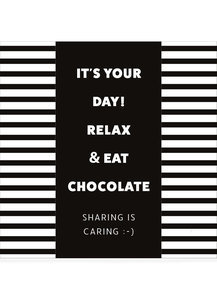 it's your day, relax & eat chocolate
