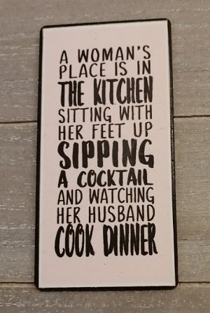 Magneet, a woman's place is in the kitchen....