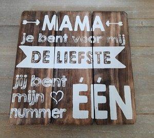Mama je bent voor mij de liefste (houten bord)