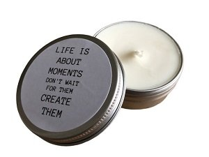 Kaars, life is about moments, don't wait for them, create them