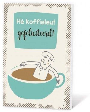 Hé koffieleut, gefeliciteerd!  (Koffie in een kaartje)