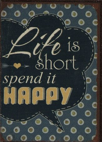 Life is short spend it Happy (magneet)
