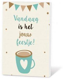 Vandaag is het jouw feestje! koffie