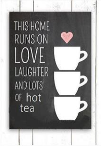 This home runs on love laughter and lots of hot tea