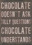Chocolate doesn't ask..... tekstbordje