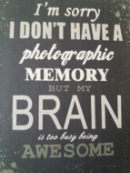 I don't have a photographic memory...